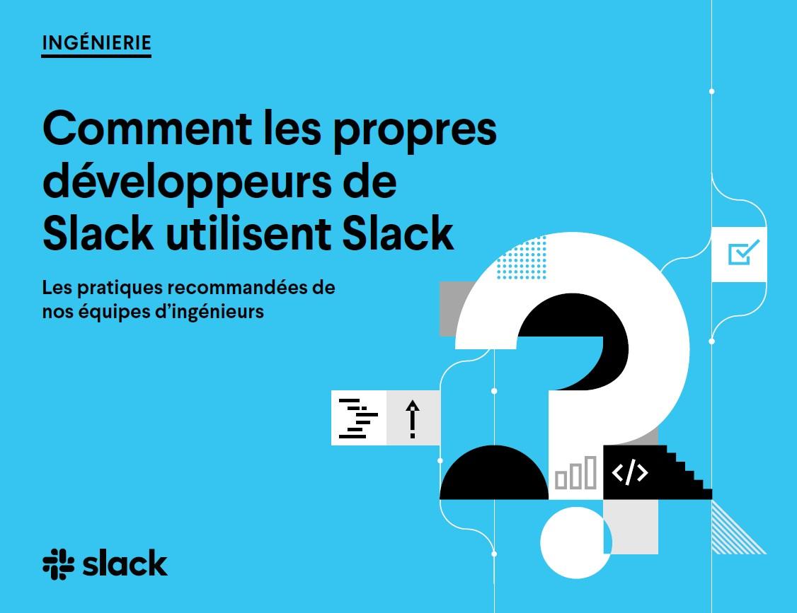 Comment les propres développeurs de Slack utilisent Slack : les pratiques recommandées de nos équipes d'ingénieurs