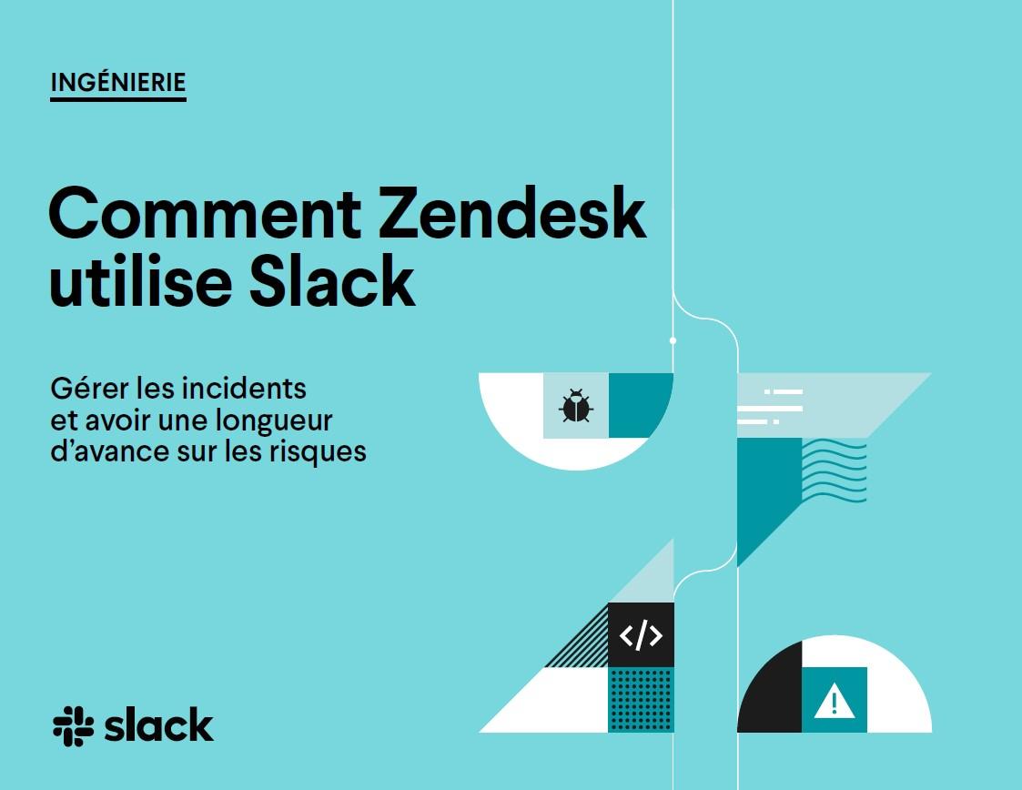 Comment Zendesk utilise Slack: gérer les incidents et anticiper les risques
