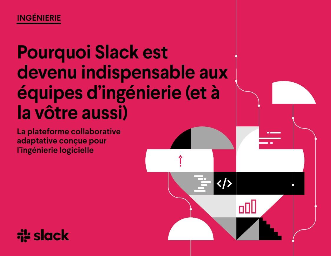 Pourquoi Slack est devenu indispensable aux équipes d'ingénierie (et à la vôtre aussi)