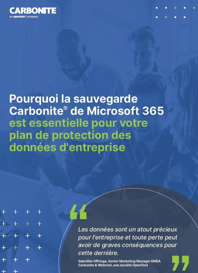 Pourquoi la sauvegarde Carbonite® de Microsoft 365 est essentielle pour votre plan de protection des données d'entreprise