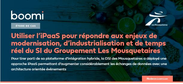 Utiliser l'iPaaS pour répondre aux enjeux de modernisation, d'industrialisation et de temps réel du SI du Groupement Les Mousquetaires