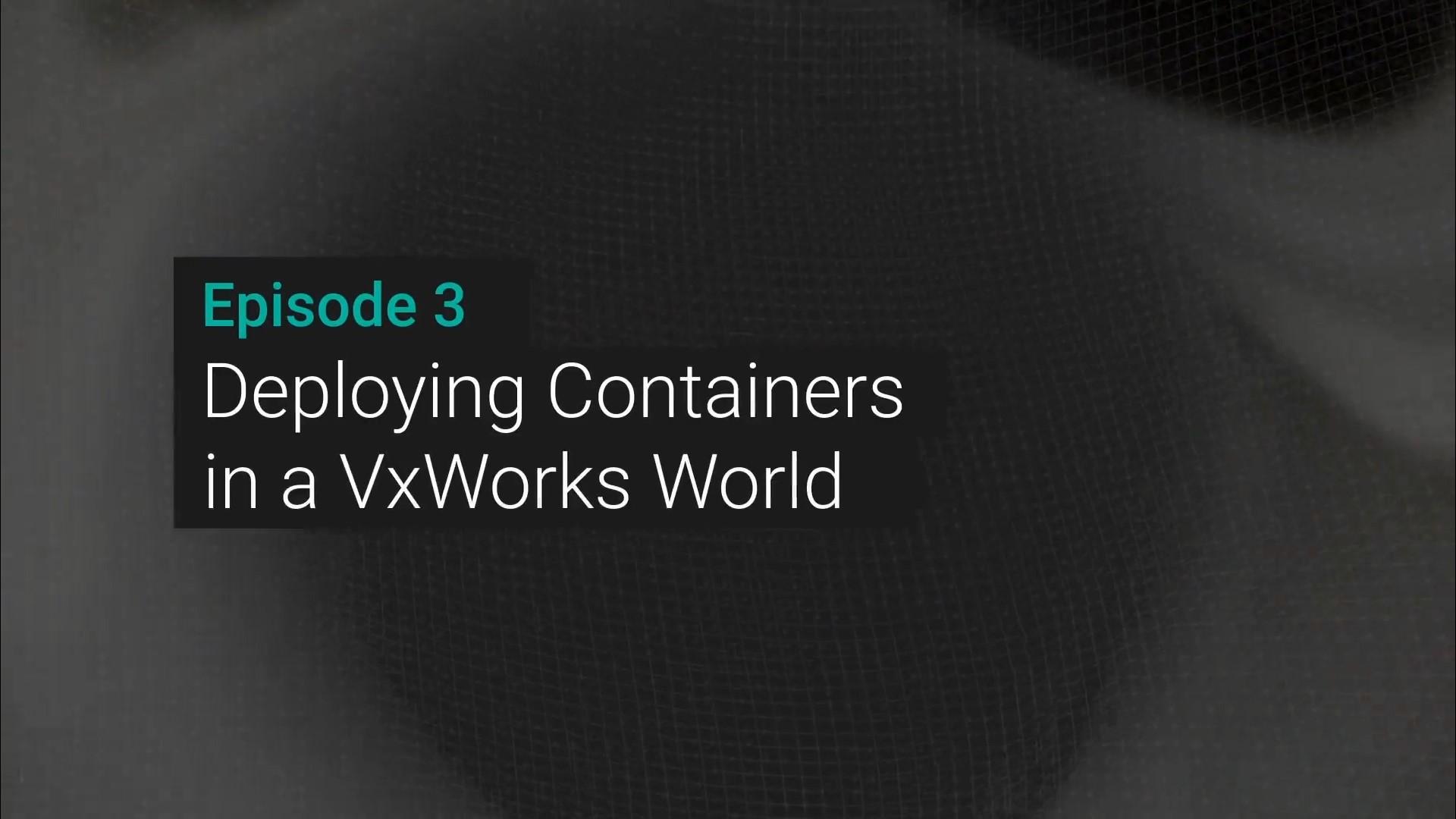 Le déploiement de conteneurs dans un monde VxWorks