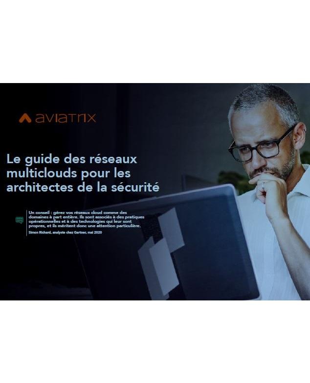 Le guide des réseaux multiclouds pour les architectes de la sécurité