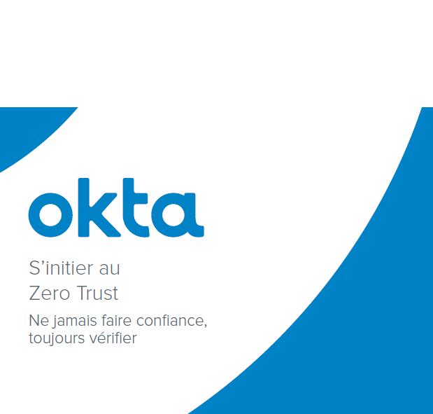 Okta : S'initier au Zero Trust. Ne jamais faire confiance, toujours vérifier