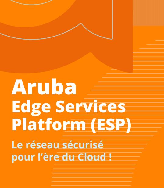 Aruba Edge Services Platform: Le réseau sécurisé pour l'ère du Cloud!