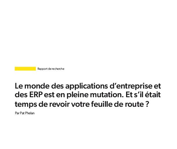 Le monde des applications d'entreprise et des ERP est en pleine mutation. Et s'il était temps de revoir votre feuille de route ?
