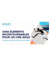 Cinq éléments incontournables pour un CMS agile: colonne vertébrale de l'expérience digitale